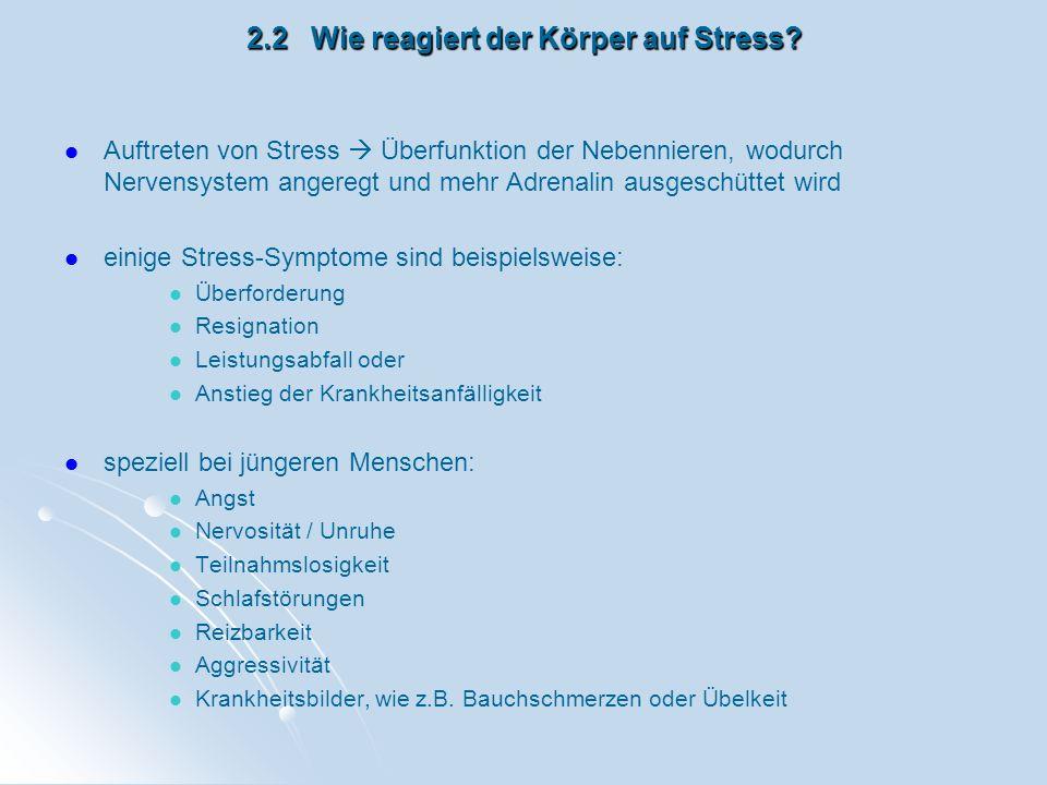 2.2 Wie reagiert der Körper auf Stress? Auftreten von Stress Überfunktion der Nebennieren, wodurch Nervensystem angeregt und mehr Adrenalin ausgeschüt