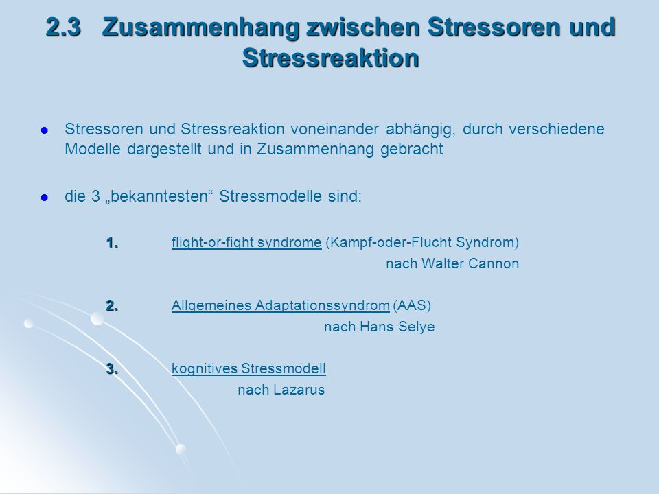 2.3 Zusammenhang zwischen Stressoren und Stressreaktion Stressoren und Stressreaktion voneinander abhängig, durch verschiedene Modelle dargestellt und
