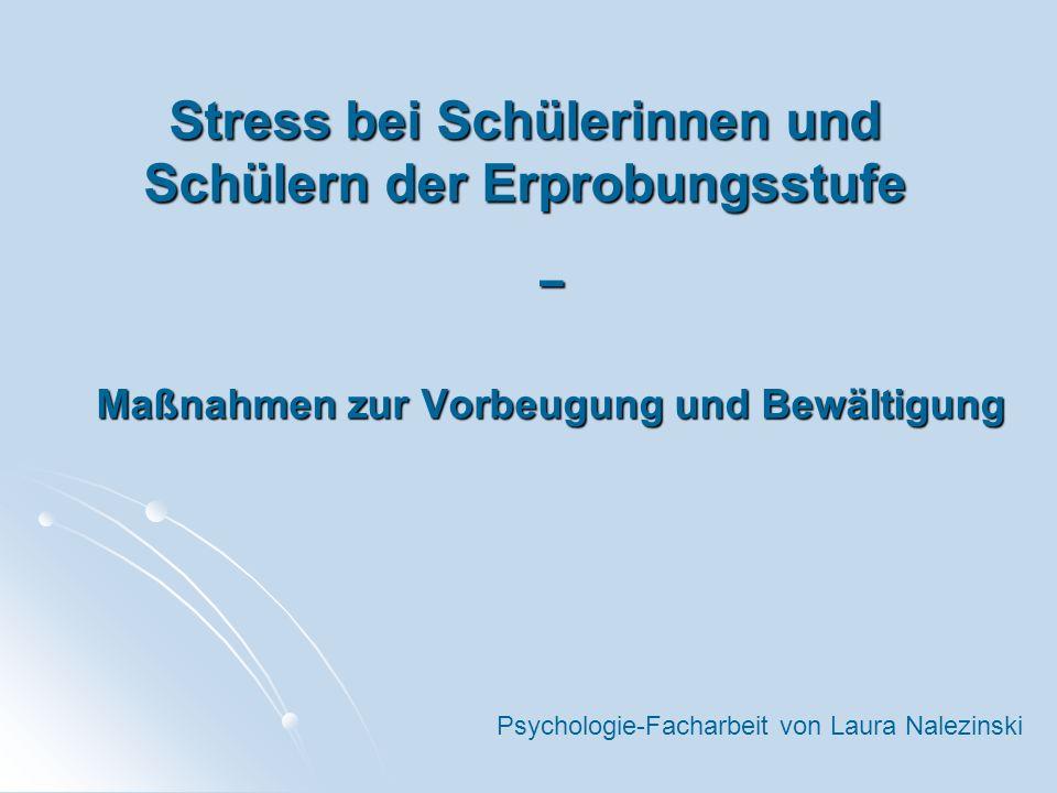 Stress bei Schülerinnen und Schülern der Erprobungsstufe Maßnahmen zur Vorbeugung und Bewältigung Psychologie-Facharbeit von Laura Nalezinski