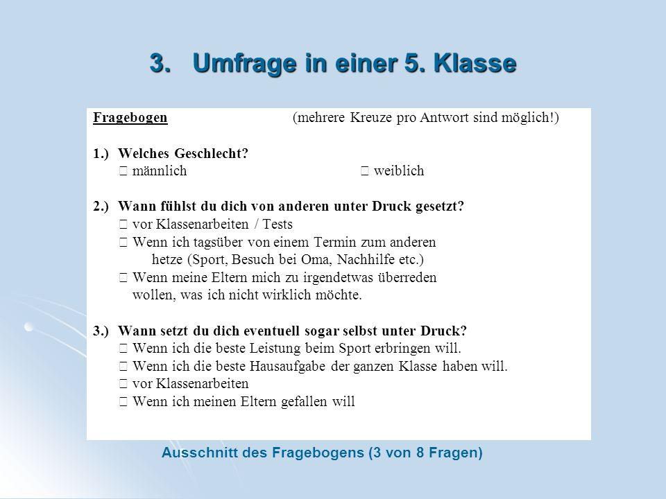 3. Umfrage in einer 5. Klasse Fragebogen(mehrere Kreuze pro Antwort sind möglich!) 1.)Welches Geschlecht? männlich weiblich 2.)Wann fühlst du dich von