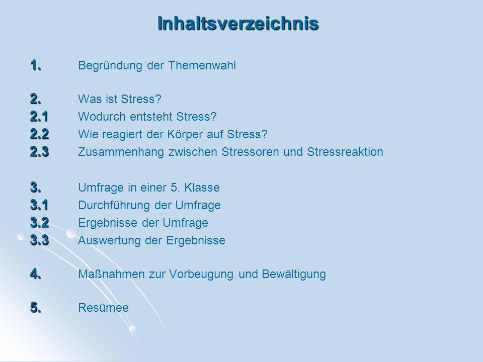 Inhaltsverzeichnis 1. 1. Begründung der Themenwahl 2. 2. Was ist Stress? 2.1 2.1 Wodurch entsteht Stress? 2.2 2.2 Wie reagiert der Körper auf Stress?
