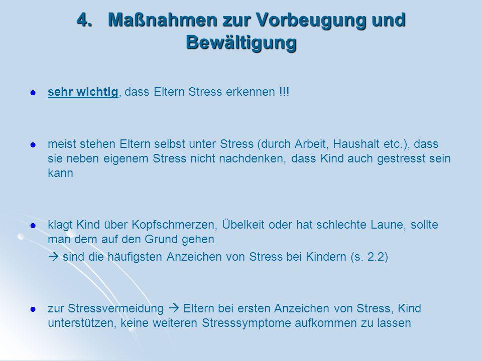4. Maßnahmen zur Vorbeugung und Bewältigung sehr wichtig, dass Eltern Stress erkennen !!! meist stehen Eltern selbst unter Stress (durch Arbeit, Haush