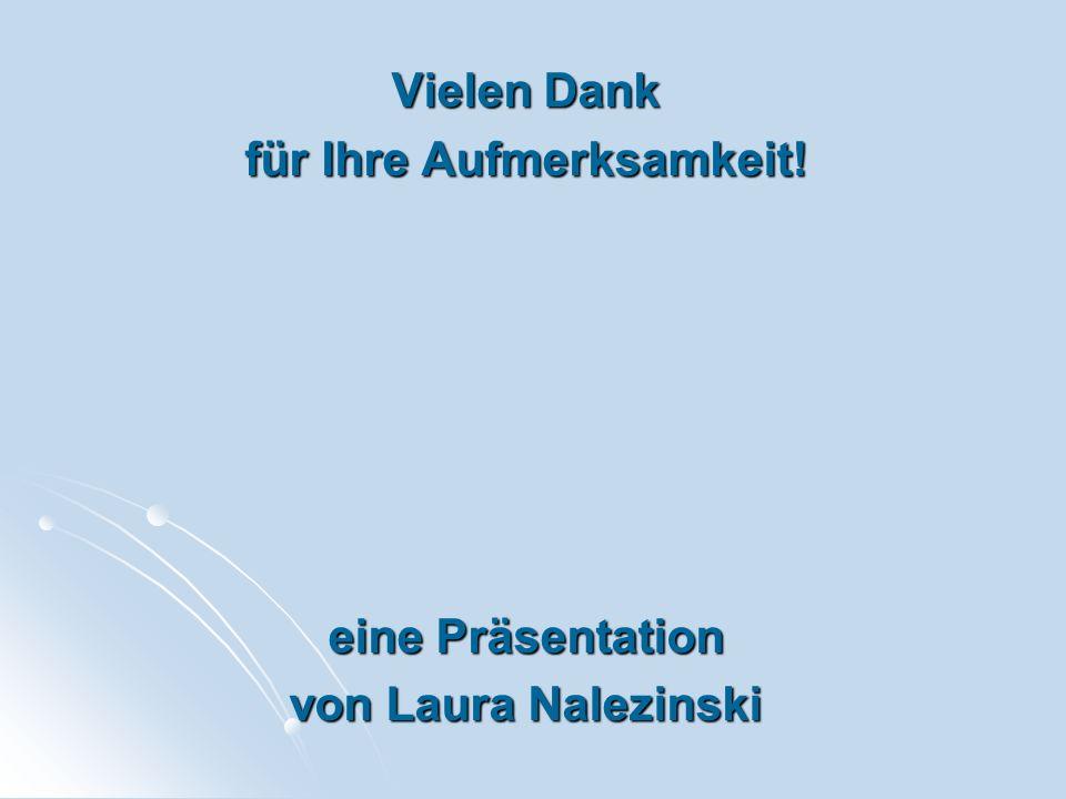 Vielen Dank für Ihre Aufmerksamkeit! eine Präsentation von Laura Nalezinski