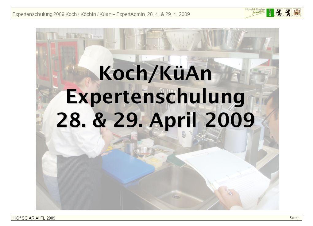Expertenschulung 2009 Koch / Köchin / Küan – ExpertAdmin, 28. 4. & 29. 4. 2009 HGf SG AR AI FL 2009 Koch/KüAn Expertenschulung 28. & 29. April 2009 Se