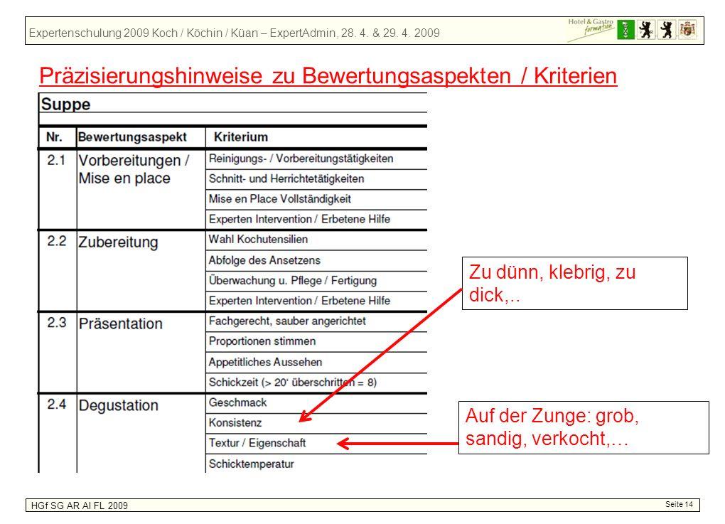Expertenschulung 2009 Koch / Köchin / Küan – ExpertAdmin, 28. 4. & 29. 4. 2009 HGf SG AR AI FL 2009 Seite 14 Zu dünn, klebrig, zu dick,.. Auf der Zung