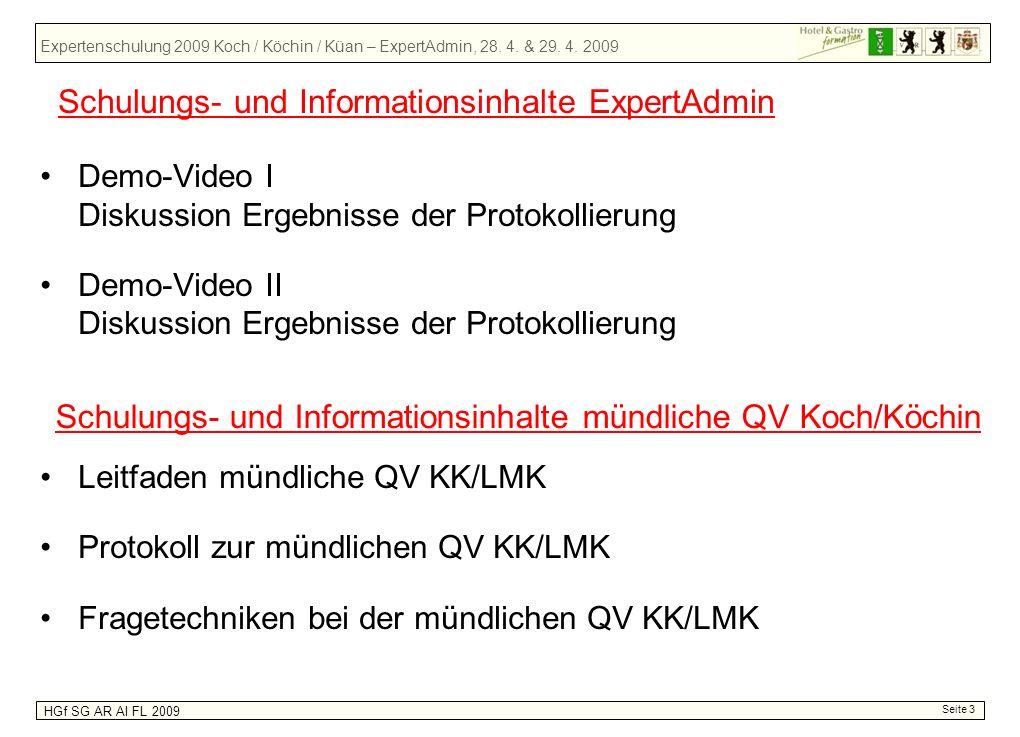 Expertenschulung 2009 Koch / Köchin / Küan – ExpertAdmin, 28. 4. & 29. 4. 2009 HGf SG AR AI FL 2009 Seite 3 Demo-Video I Diskussion Ergebnisse der Pro
