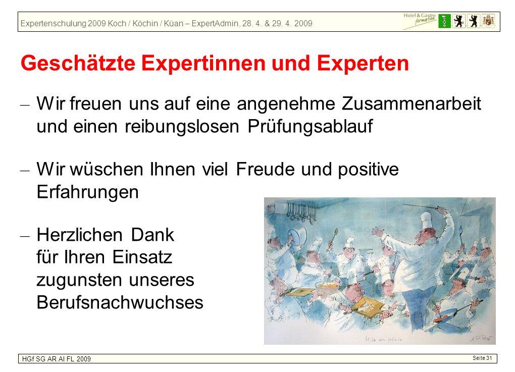 Expertenschulung 2009 Koch / Köchin / Küan – ExpertAdmin, 28. 4. & 29. 4. 2009 HGf SG AR AI FL 2009 Seite 31 Geschätzte Expertinnen und Experten – Wir