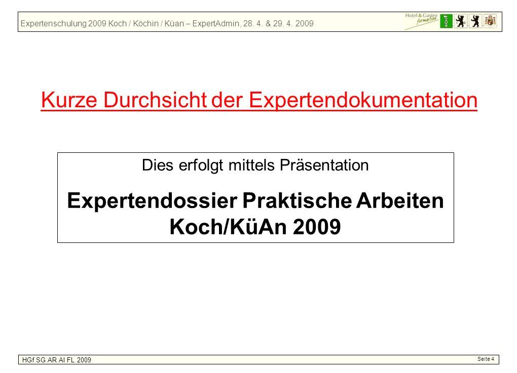 Expertenschulung 2009 Koch / Köchin / Küan – ExpertAdmin, 28. 4. & 29. 4. 2009 HGf SG AR AI FL 2009 Kurze Durchsicht der Expertendokumentation Dies er