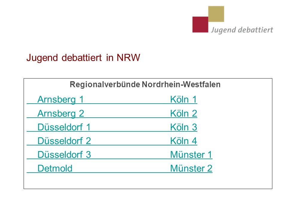 Jugend debattiert in NRW Regionalverbünde Nordrhein-Westfalen Arnsberg 1Köln 1 Arnsberg 2Köln 2 Düsseldorf 1Köln 3 Düsseldorf 2Köln 4 Düsseldorf 3Münster 1 DetmoldMünster 2
