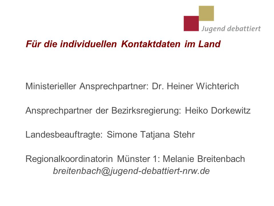 Für die individuellen Kontaktdaten im Land Ministerieller Ansprechpartner: Dr. Heiner Wichterich Ansprechpartner der Bezirksregierung: Heiko Dorkewitz