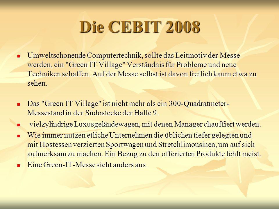 Die CEBIT 2008 Umweltschonende Computertechnik, sollte das Leitmotiv der Messe werden, ein