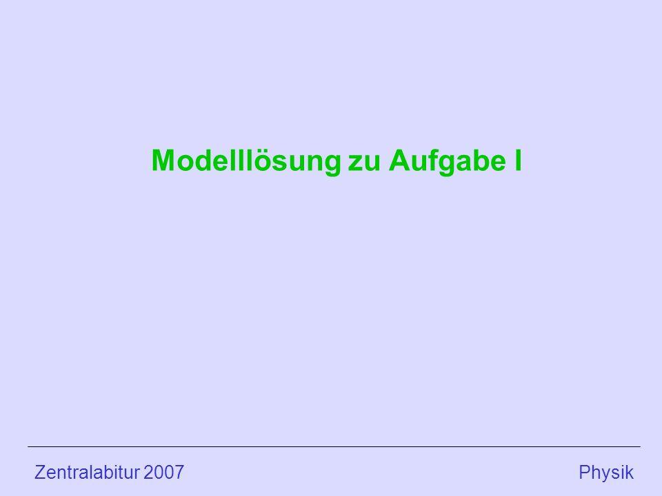 Zentralabitur 2007 Physik Modelllösung zu Aufgabe I