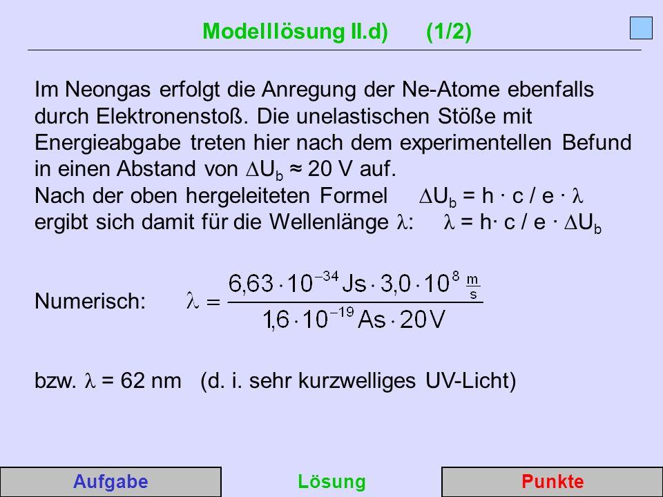 Modelllösung II.d) (1/2) Im Neongas erfolgt die Anregung der Ne-Atome ebenfalls durch Elektronenstoß.