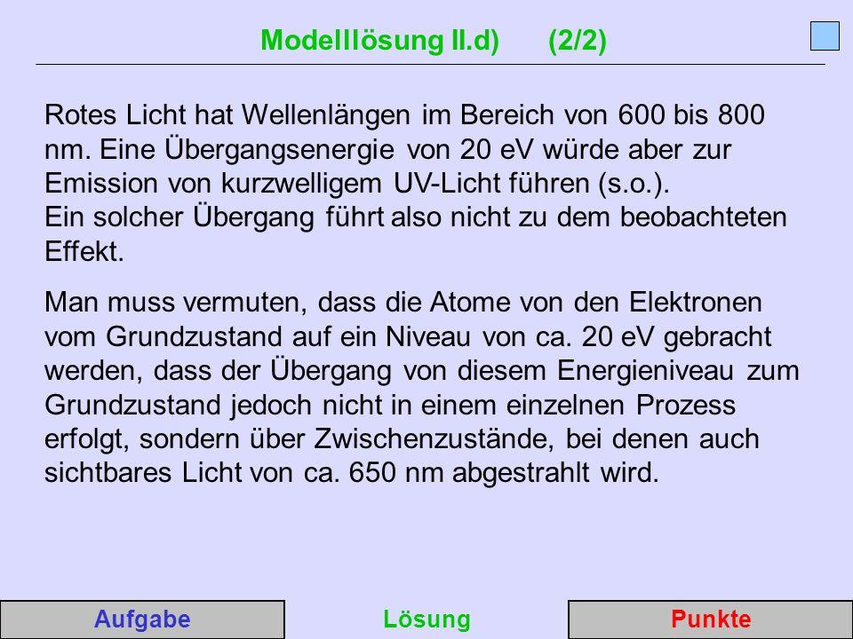 Modelllösung II.d) (2/2) Rotes Licht hat Wellenlängen im Bereich von 600 bis 800 nm.