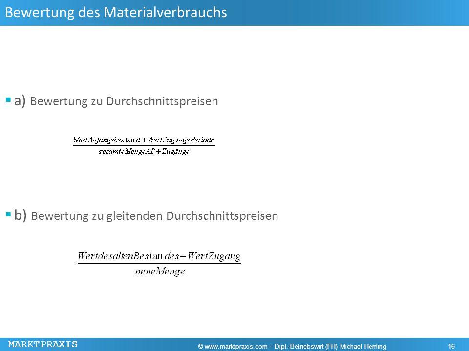 MARKTPRAXIS Bewertung des Materialverbrauchs a) Bewertung zu Durchschnittspreisen b) Bewertung zu gleitenden Durchschnittspreisen © www.marktpraxis.co