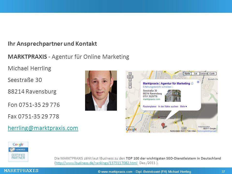 MARKTPRAXIS Ihr Ansprechpartner und Kontakt MARKTPRAXIS - Agentur für Online Marketing Michael Herrling Seestraße 30 88214 Ravensburg Fon 0751-35 29 7