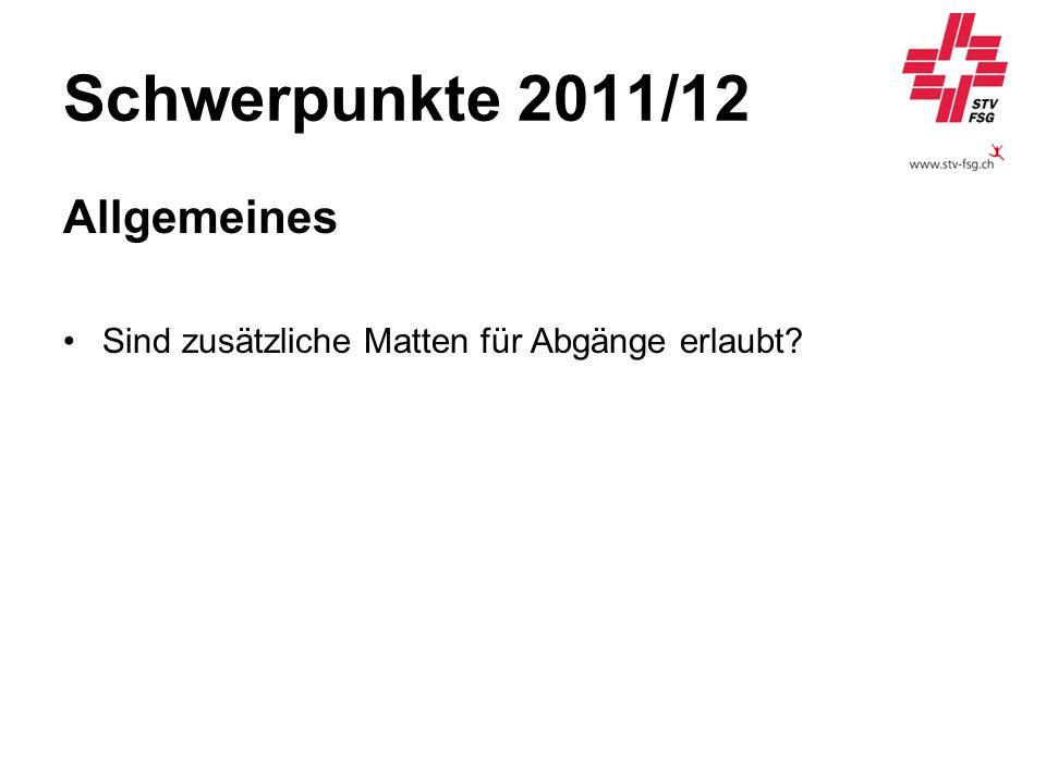 Schwerpunkte 2011/12 Allgemeines Sind zusätzliche Matten für Abgänge erlaubt?