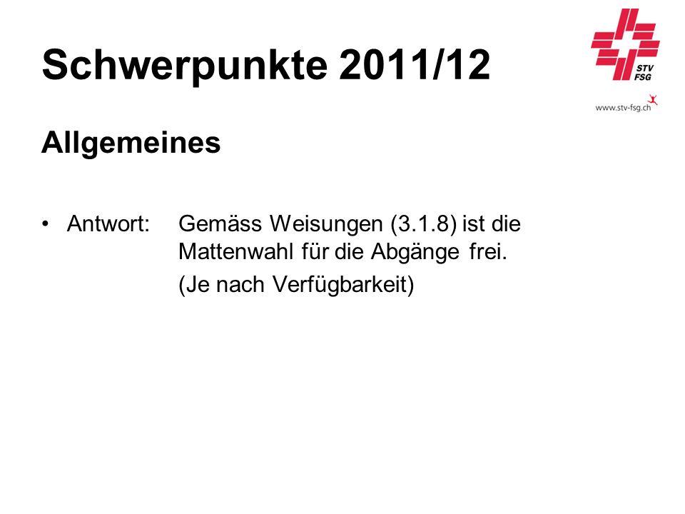 Schwerpunkte 2011/12 Allgemeines Antwort:Gemäss Weisungen (3.1.8) ist die Mattenwahl für die Abgänge frei. (Je nach Verfügbarkeit)