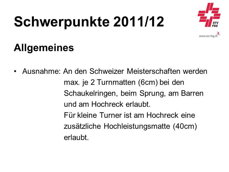 Schwerpunkte 2011/12 Allgemeines Ausnahme: An den Schweizer Meisterschaften werden max. je 2 Turnmatten (6cm) bei den Schaukelringen, beim Sprung, am