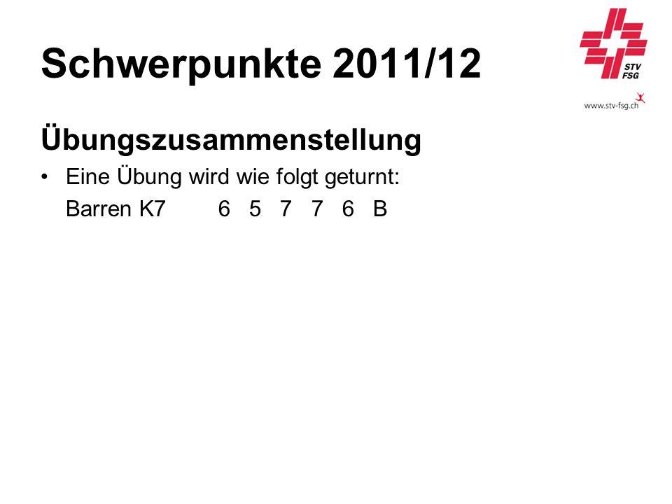 Schwerpunkte 2011/12 Übungszusammenstellung Eine Übung wird wie folgt geturnt: Barren K7 6 5 7 7 6 B