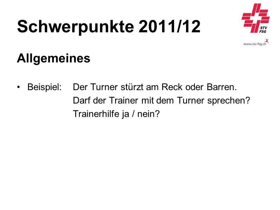 Schwerpunkte 2011/12 Allgemeines Beispiel: Der Turner stürzt am Reck oder Barren. Darf der Trainer mit dem Turner sprechen? Trainerhilfe ja / nein?