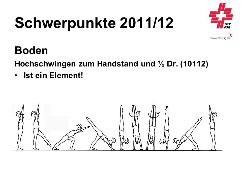 Schwerpunkte 2011/12 Boden Hochschwingen zum Handstand und ½ Dr. (10112) Ist ein Element!