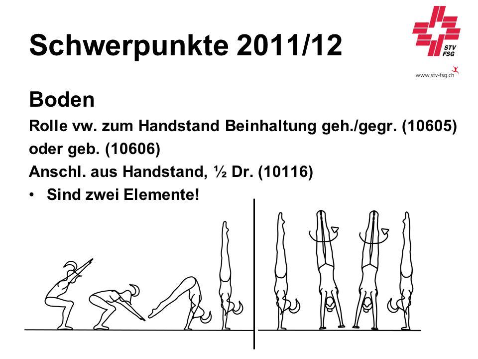 Schwerpunkte 2011/12 Boden Rolle vw. zum Handstand Beinhaltung geh./gegr. (10605) oder geb. (10606) Anschl. aus Handstand, ½ Dr. (10116) Sind zwei Ele