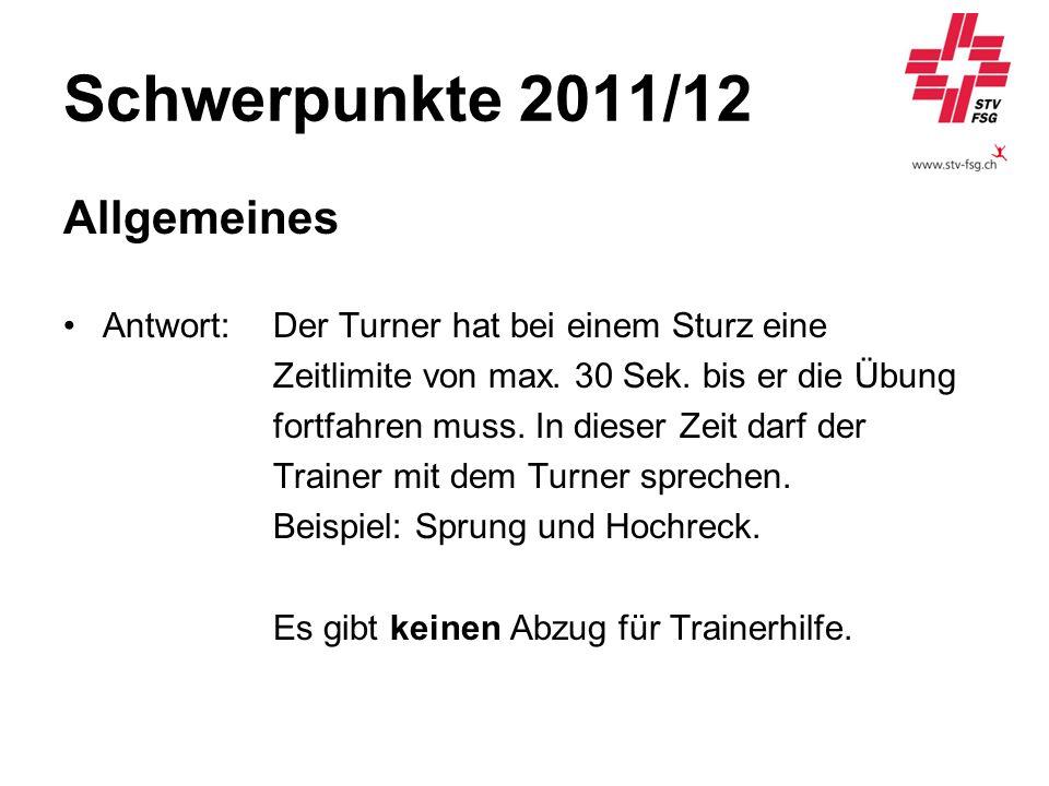 Schwerpunkte 2011/12 Allgemeines Antwort: Der Turner hat bei einem Sturz eine Zeitlimite von max. 30 Sek. bis er die Übung fortfahren muss. In dieser