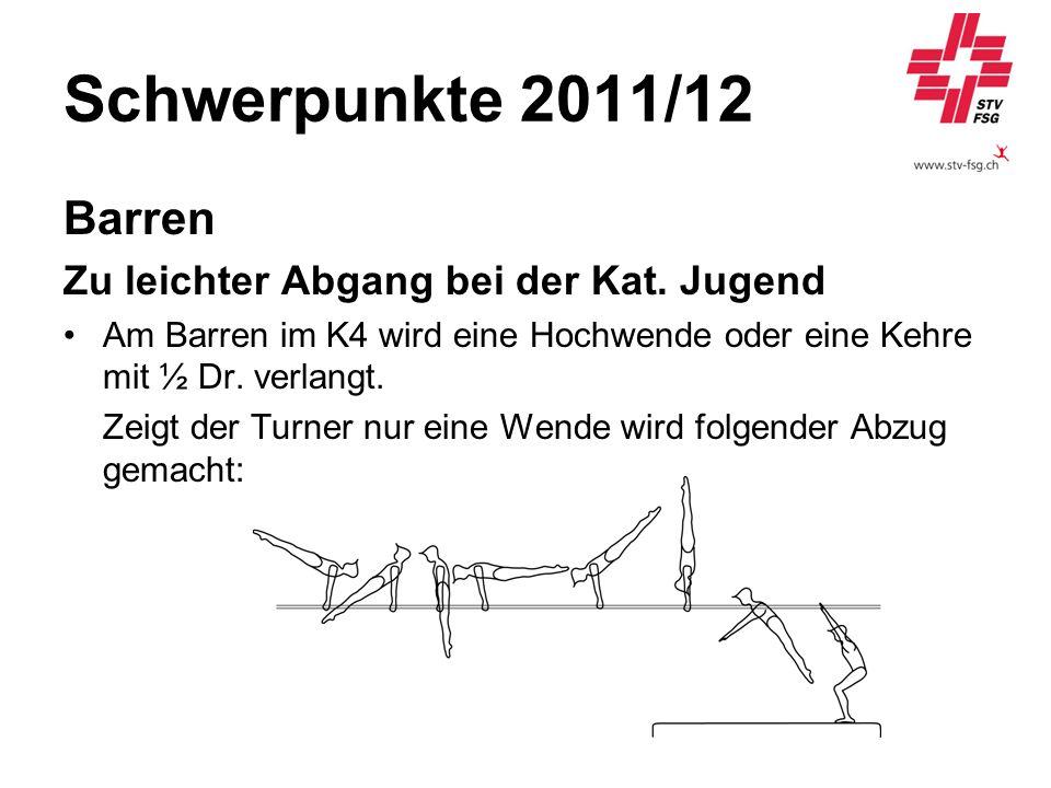 Schwerpunkte 2011/12 Barren Zu leichter Abgang bei der Kat. Jugend Am Barren im K4 wird eine Hochwende oder eine Kehre mit ½ Dr. verlangt. Zeigt der T