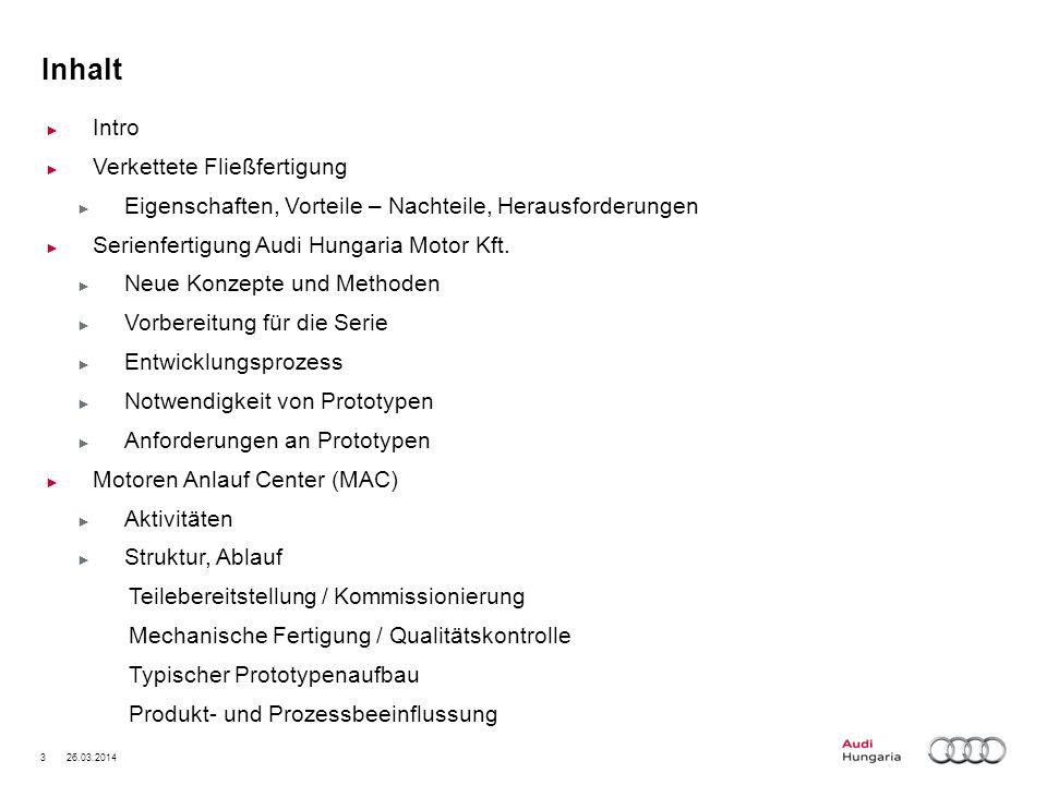 3 26.03.2014 Inhalt Intro Verkettete Fließfertigung Eigenschaften, Vorteile – Nachteile, Herausforderungen Serienfertigung Audi Hungaria Motor Kft. Ne