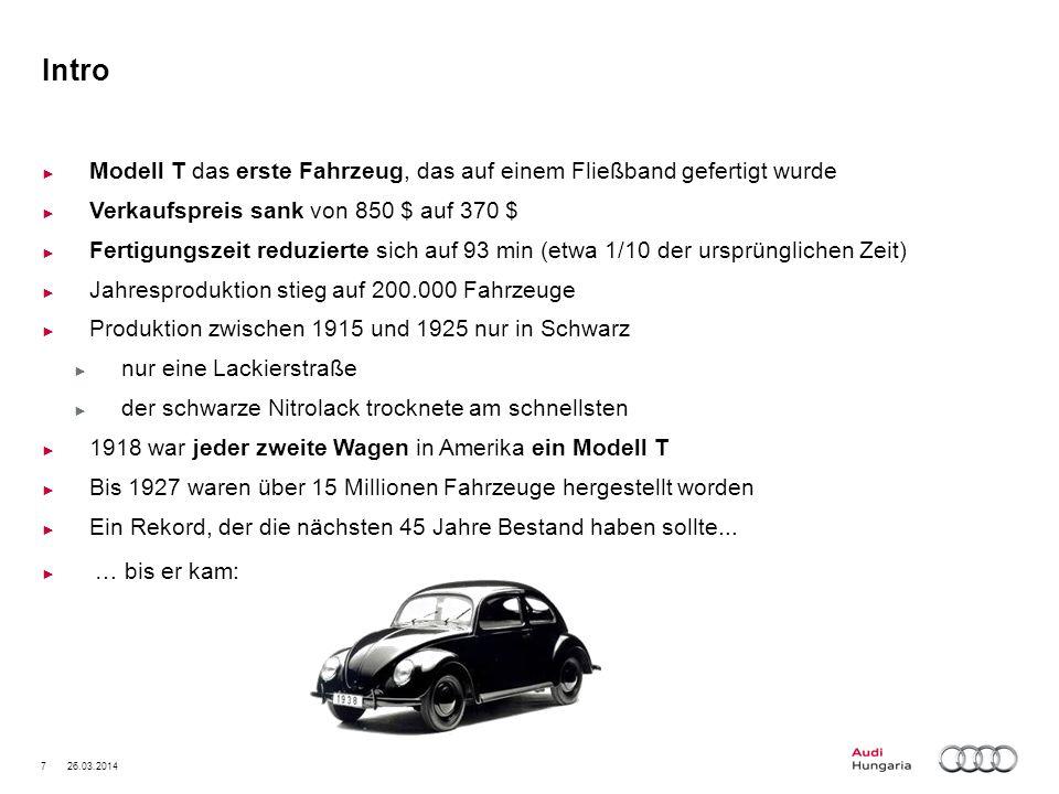 7 26.03.2014 Intro Modell T das erste Fahrzeug, das auf einem Fließband gefertigt wurde Verkaufspreis sank von 850 $ auf 370 $ Fertigungszeit reduzier