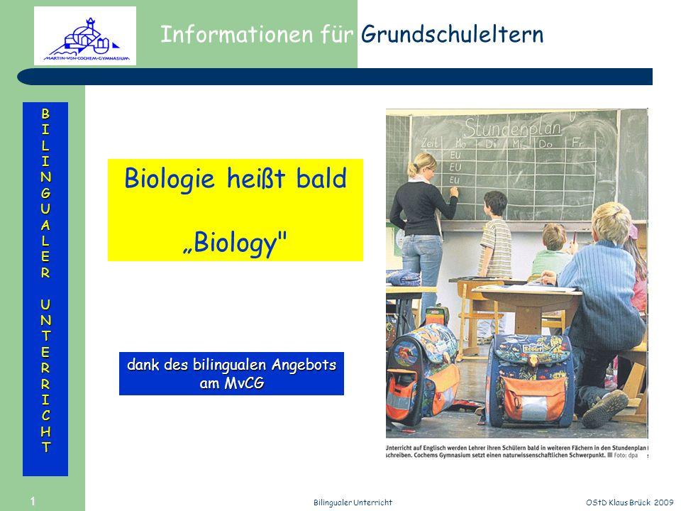 Informationen für Grundschuleltern BILINGUALERUNTERRICHT OStD Klaus Brück 2009Bilingualer Unterricht 1 Biologie heißt bald Biology