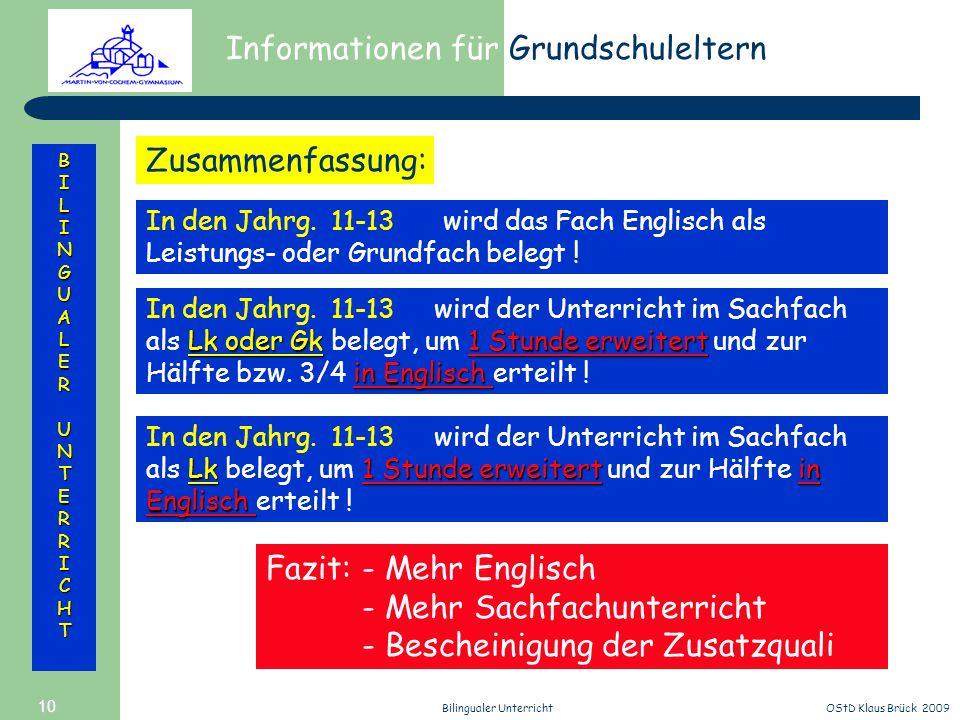 Informationen für Grundschuleltern BILINGUALERUNTERRICHT OStD Klaus Brück 2009Bilingualer Unterricht 10 In den Jahrg. 11-13 wird das Fach Englisch als
