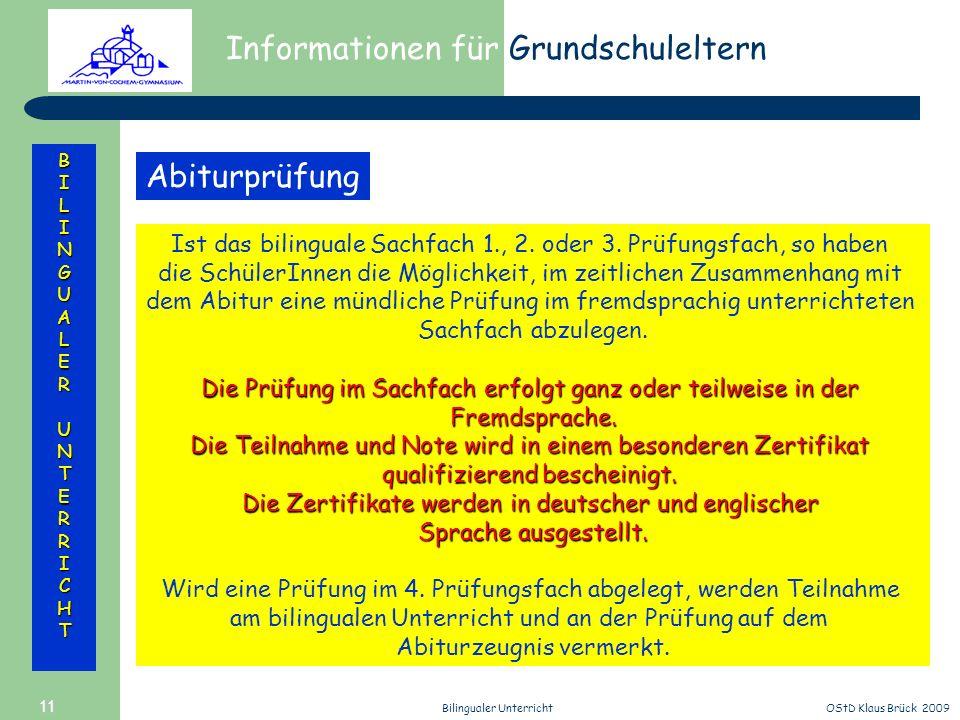 Informationen für Grundschuleltern BILINGUALERUNTERRICHT OStD Klaus Brück 2009Bilingualer Unterricht 11 Abiturprüfung Ist das bilinguale Sachfach 1.,