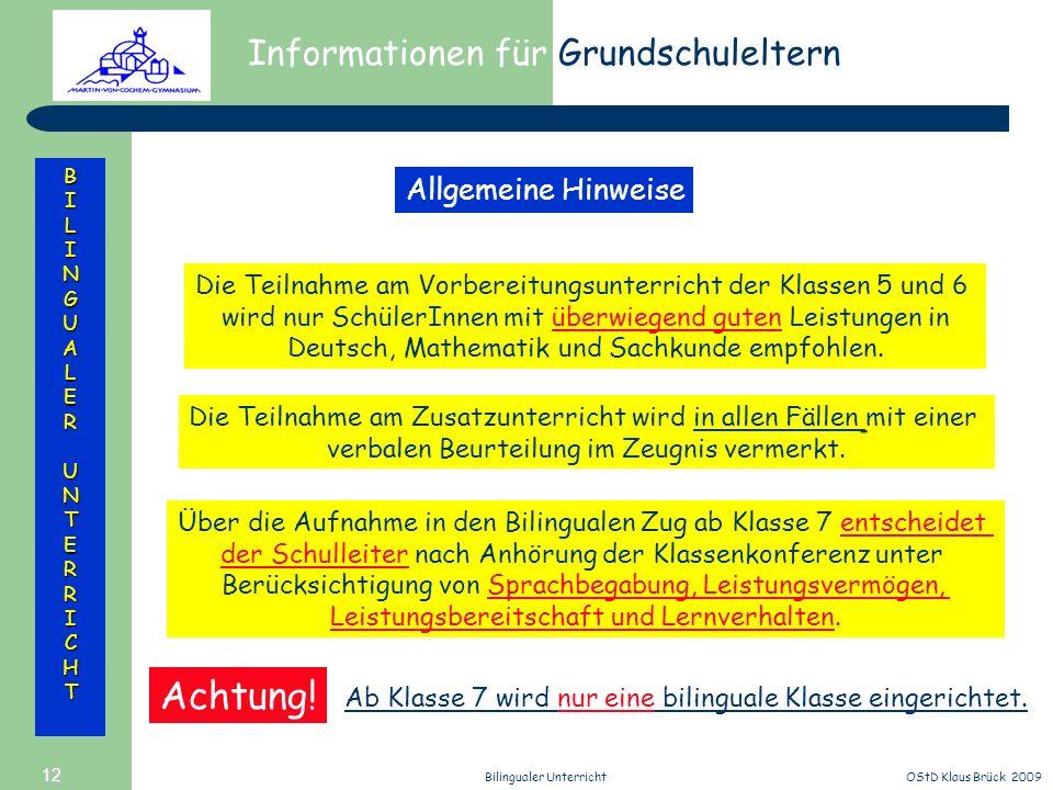 Informationen für Grundschuleltern BILINGUALERUNTERRICHT OStD Klaus Brück 2009Bilingualer Unterricht 12 Allgemeine Hinweise Die Teilnahme am Vorbereit