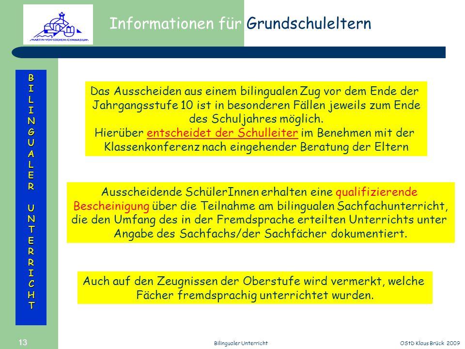 Informationen für Grundschuleltern BILINGUALERUNTERRICHT OStD Klaus Brück 2009Bilingualer Unterricht 13 Das Ausscheiden aus einem bilingualen Zug vor