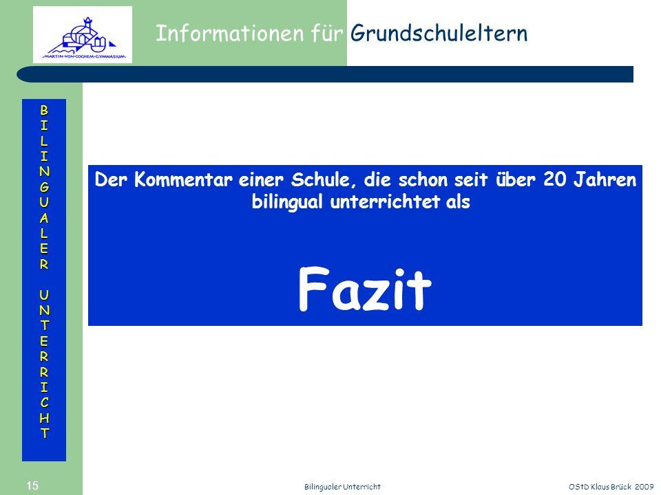 Informationen für Grundschuleltern BILINGUALERUNTERRICHT OStD Klaus Brück 2009Bilingualer Unterricht 15 Der Kommentar einer Schule, die schon seit übe