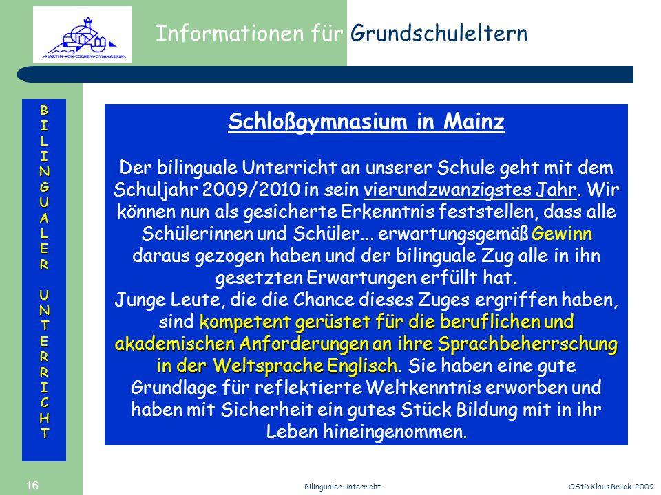 Informationen für Grundschuleltern BILINGUALERUNTERRICHT OStD Klaus Brück 2009Bilingualer Unterricht 16 Schloßgymnasium in Mainz Der bilinguale Unterr