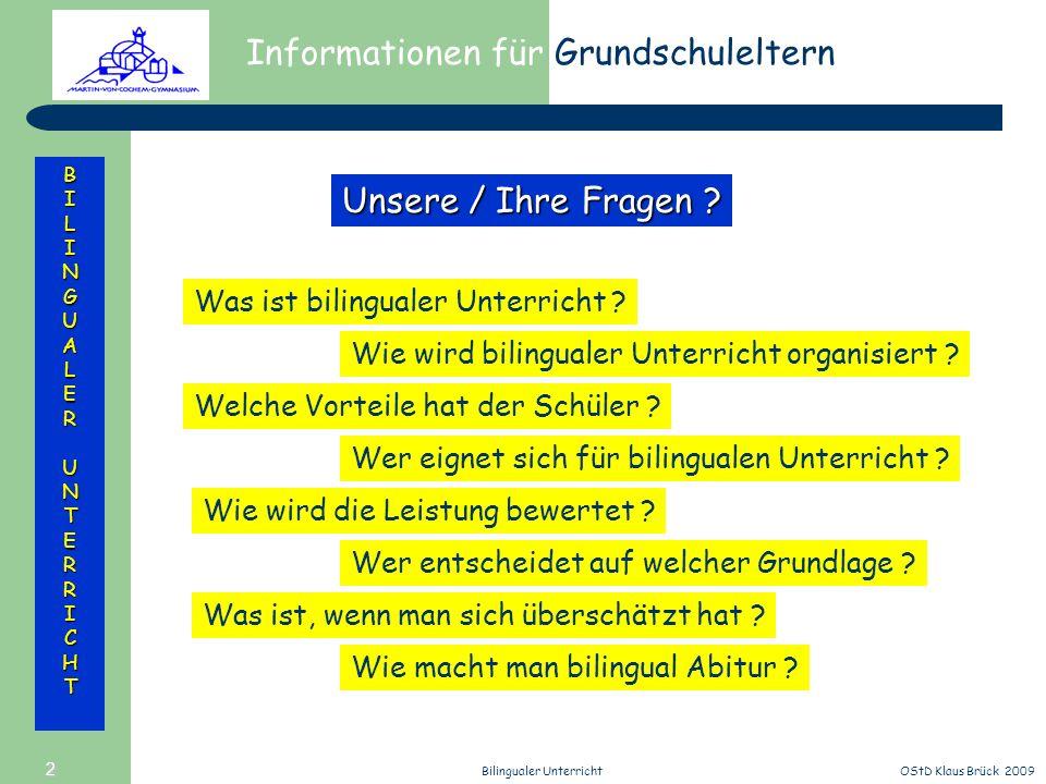 Informationen für Grundschuleltern BILINGUALERUNTERRICHT OStD Klaus Brück 2009Bilingualer Unterricht 2 Welche Vorteile hat der Schüler ? Was ist bilin