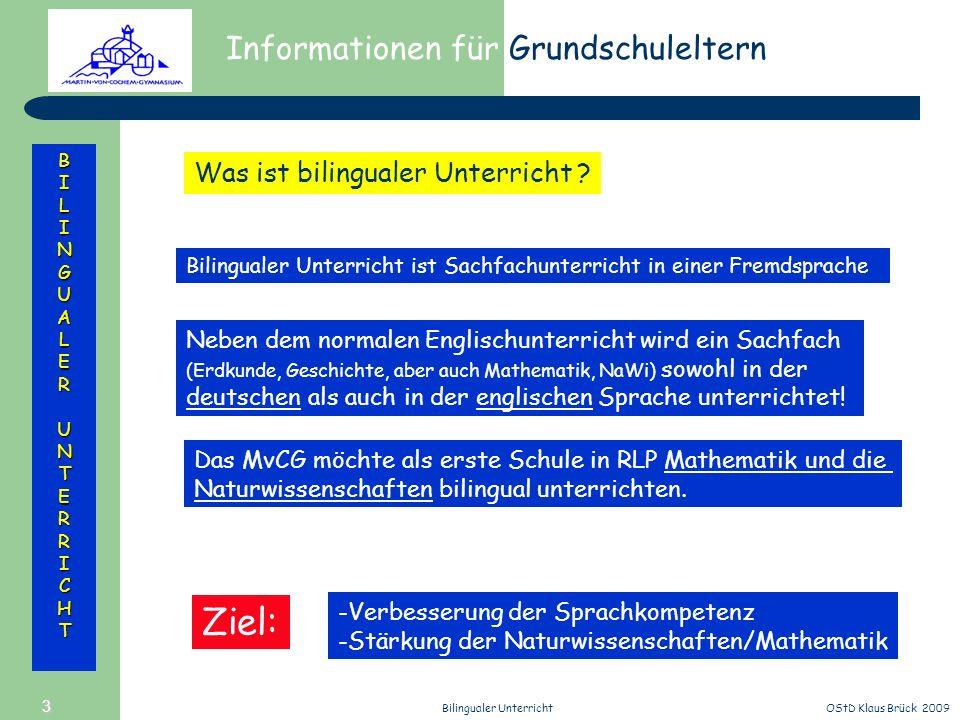 Informationen für Grundschuleltern BILINGUALERUNTERRICHT OStD Klaus Brück 2009Bilingualer Unterricht 3 Was ist bilingualer Unterricht ? Neben dem norm