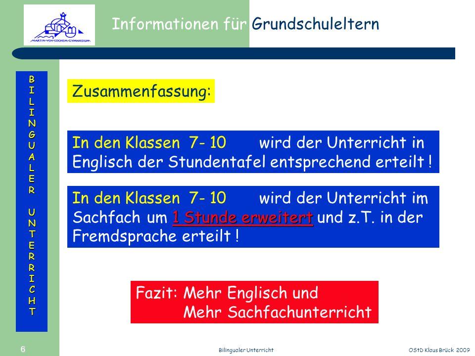 Informationen für Grundschuleltern BILINGUALERUNTERRICHT OStD Klaus Brück 2009Bilingualer Unterricht 6 In den Klassen 7- 10 wird der Unterricht in Eng
