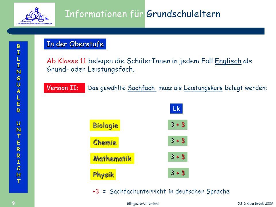 Informationen für Grundschuleltern BILINGUALERUNTERRICHT OStD Klaus Brück 2009Bilingualer Unterricht 9 Englisch Ab Klasse 11 belegen die SchülerInnen