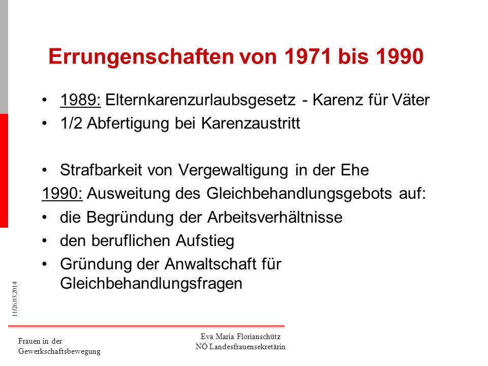 11/26.03.2014 Frauen in der Gewerkschaftsbewegung Eva Maria Florianschütz NÖ Landesfrauensekretärin Errungenschaften von 1971 bis 1990 1989: Elternkar