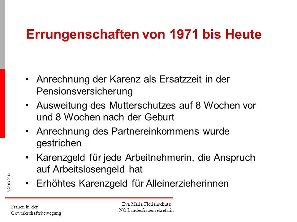8/26.03.2014 Frauen in der Gewerkschaftsbewegung Eva Maria Florianschütz NÖ Landesfrauensekretärin Errungenschaften von 1971 bis Heute Anrechnung der