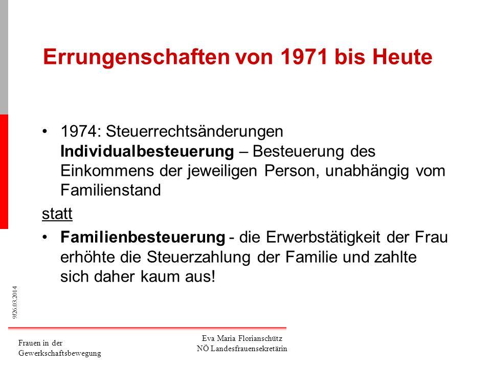 9/26.03.2014 Frauen in der Gewerkschaftsbewegung Eva Maria Florianschütz NÖ Landesfrauensekretärin Errungenschaften von 1971 bis Heute 1974: Steuerrec
