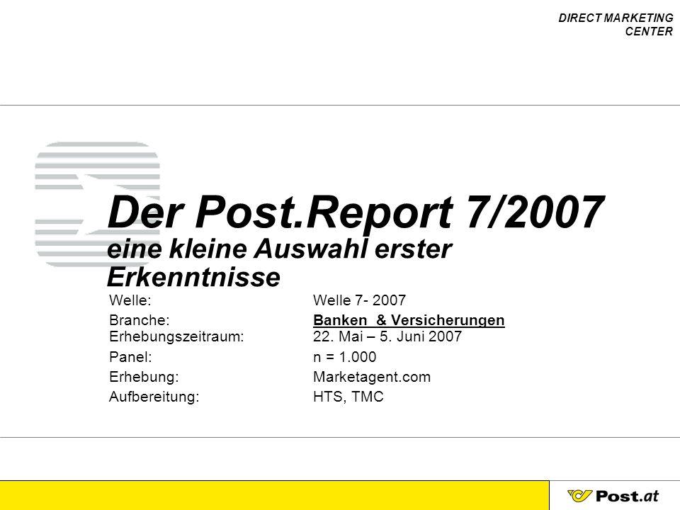 DIRECT MARKETING CENTER Der Post.Report 7/2007 eine kleine Auswahl erster Erkenntnisse Welle:Welle 7- 2007 Branche:Banken & Versicherungen Erhebungsze