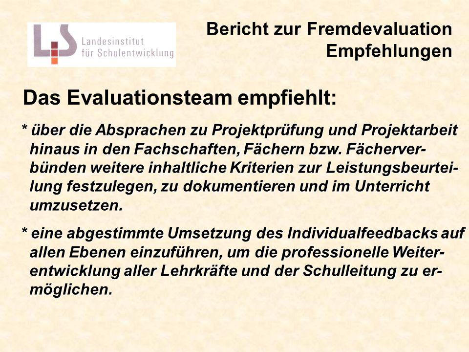 Bericht zur Fremdevaluation Empfehlungen * über die Absprachen zu Projektprüfung und Projektarbeit hinaus in den Fachschaften, Fächern bzw. Fächerver-