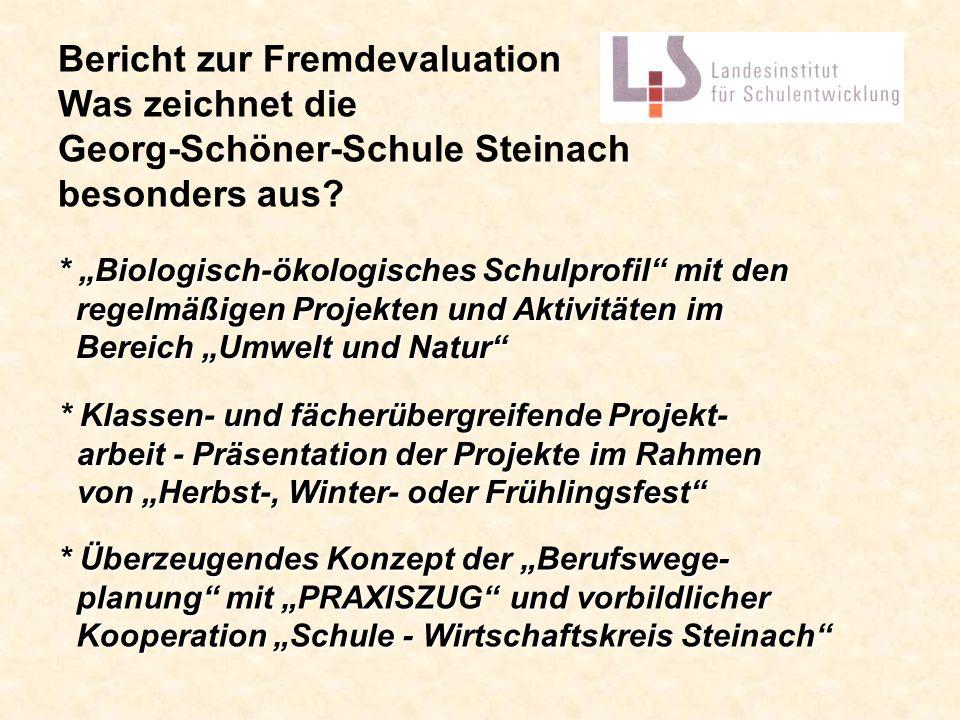 Bericht zur Fremdevaluation Was zeichnet die Georg-Schöner-Schule Steinach besonders aus? * Biologisch-ökologisches Schulprofil mit den regelmäßigen P