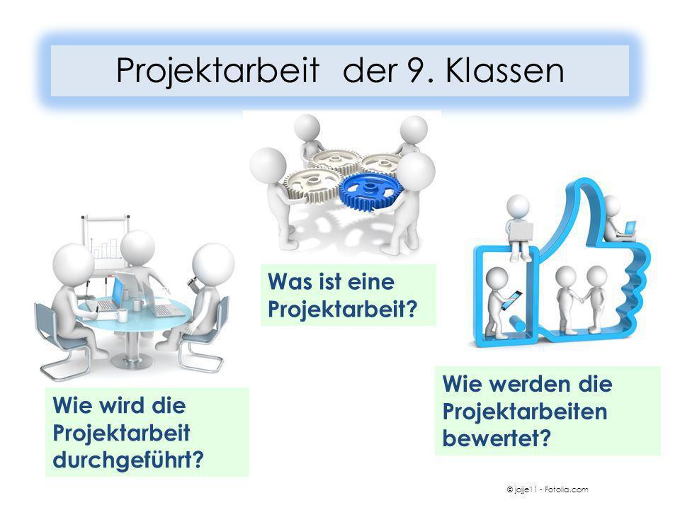 Projektarbeit der 9. Klassen Was ist eine Projektarbeit? Wie wird die Projektarbeit durchgeführt? Wie werden die Projektarbeiten bewertet? © jojje11 -