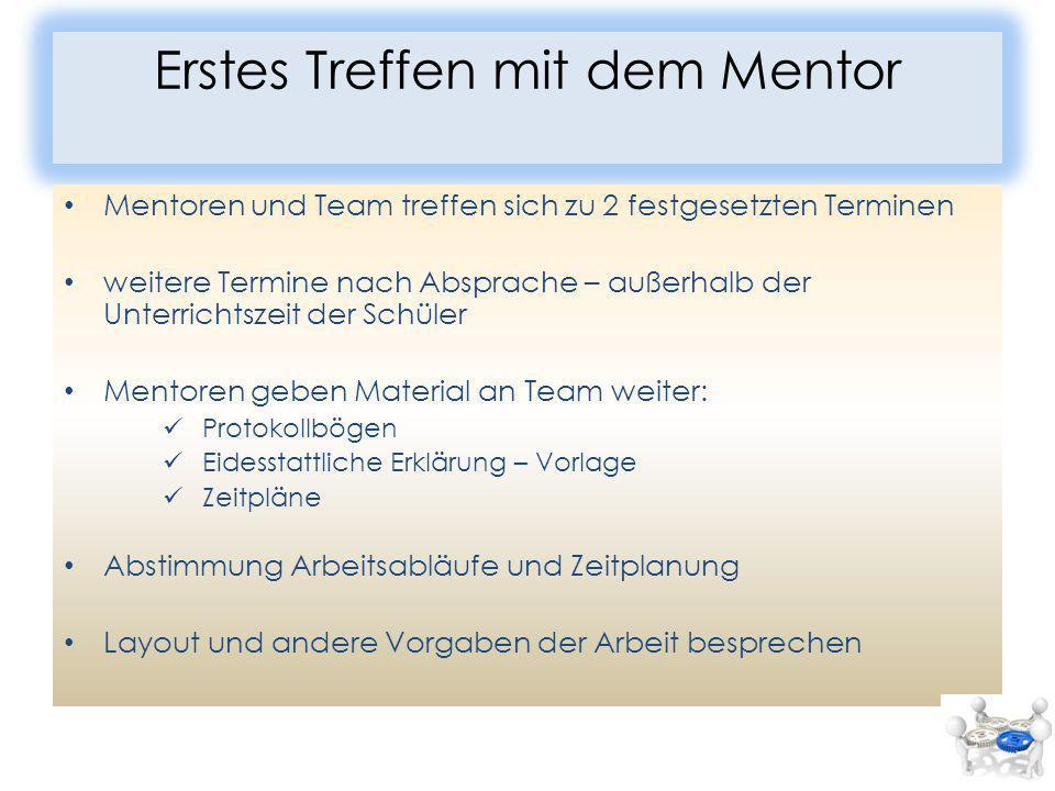 Erstes Treffen mit dem Mentor Mentoren und Team treffen sich zu 2 festgesetzten Terminen weitere Termine nach Absprache – außerhalb der Unterrichtszei